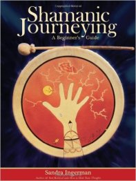 Shamanic Journeying: A Beginner's Guide by Sandra Ingerman