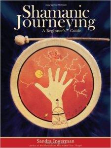 Shamanic Journeying: A Beginner's Guide by Sandra Ingerman