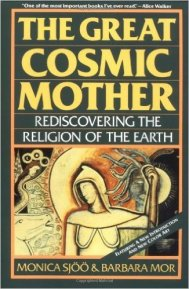 Great Cosmic Mother- Rediscovering the Religion of the Earth by Monica and Barbara Mor Sjoo